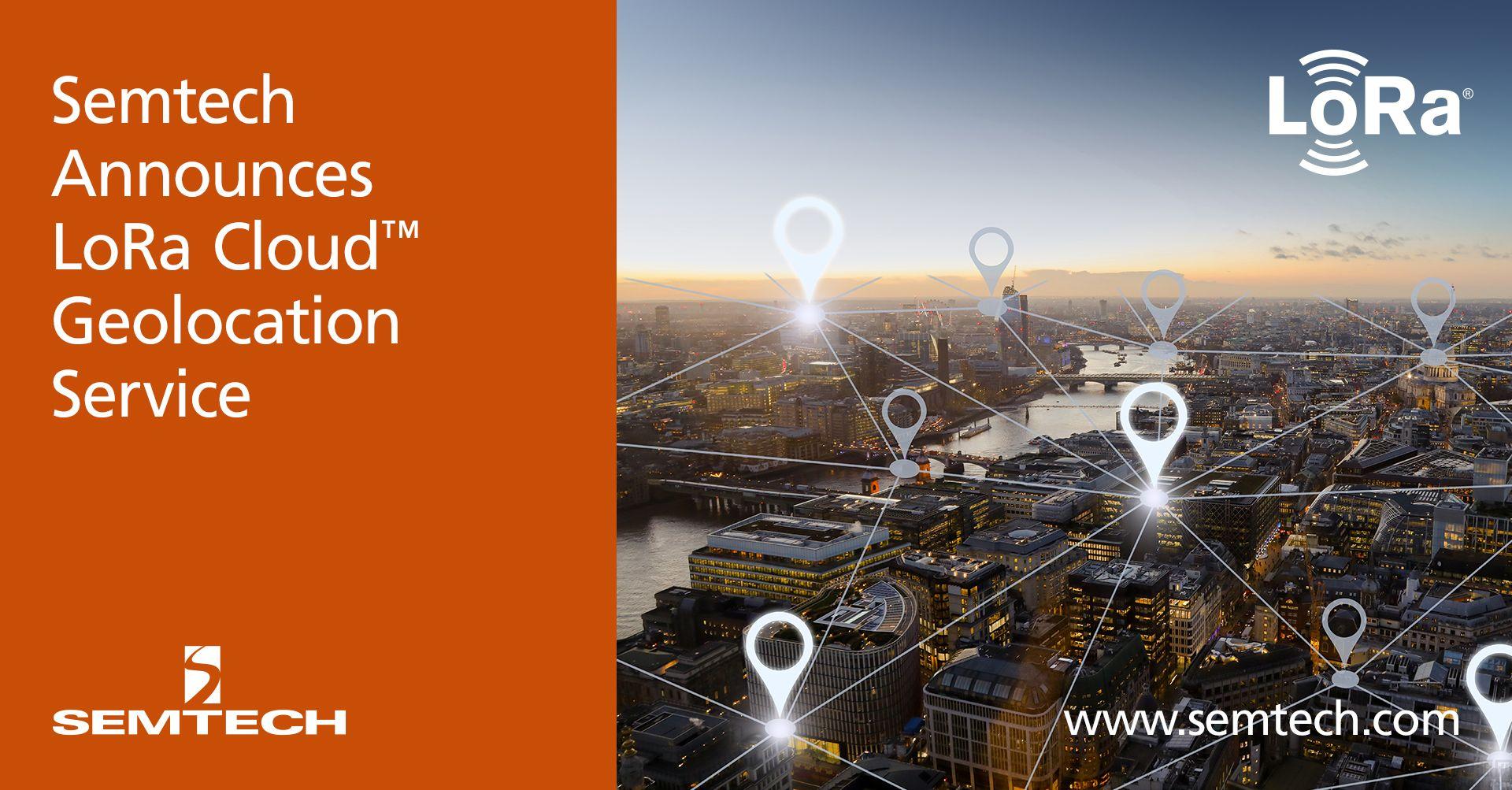 Semtech 宣布推出 LoRa Cloud™ 地理定位服务