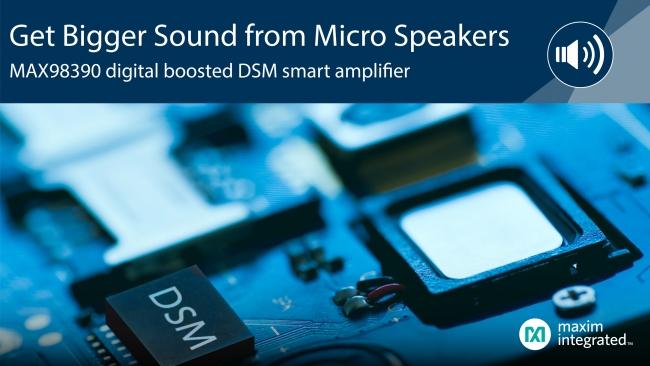 Maxim 发布最新 DSM 智能放大器,充分发挥微型扬声器潜能