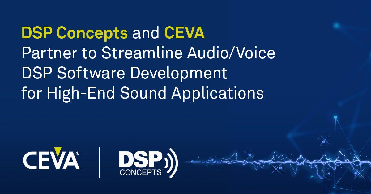CEVA 和 DSP Concepts 合作簡化用于高端聲音應用的音頻/語音 DSP 軟件開發
