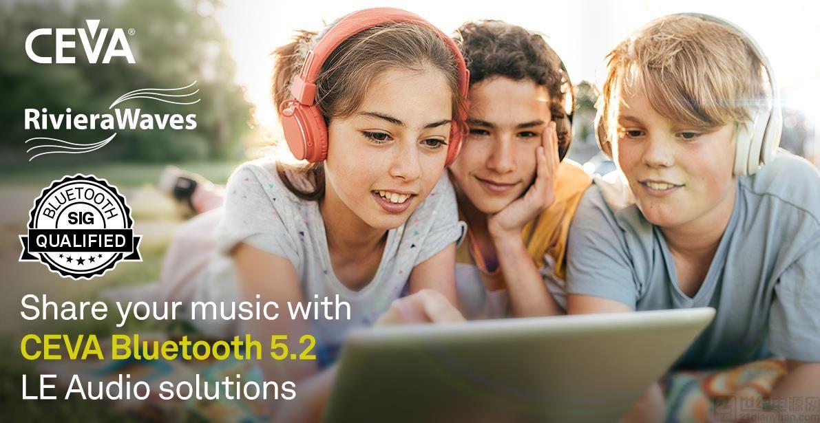 CEVA 蓝牙双模 5.2 平台获得 SIG 认证, 加速 TWS 耳塞及各种产品的 IC 设计
